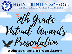 8th Grade Virtual Awards Presentation. Wednesday, June 3 at 5:00pm via Zoom.