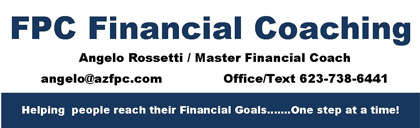 FPC Financial Coaching. Angelo Rossetti / Master Financial Coach. Office/Text 623-738-6441 Helping people reach their Financial Goals... One step at a time!