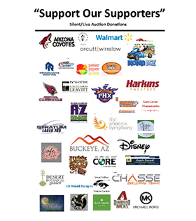 Support our Supporters. Silent/Live Auction Donations. Arizona Coyotes, Walmart, Kona Ice, PHX, Harkins Theatres, Disney, Buckeye, AZ, Chasse Building Team, Michael Kors, Diamond Backs, Cardinals and more