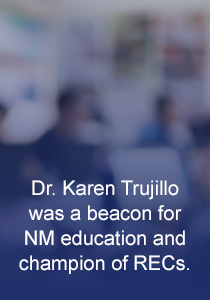 Dr. Karen Trujillo was a beacon for NM education and champion of RECs