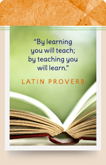 By learning you will teach; by teaching you will learn. - Latin Proverb