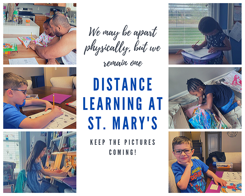 We may be apart physically, but we remain one DISTANCE LEARNING AT ST. MARY'S - Keep the pictures coming!