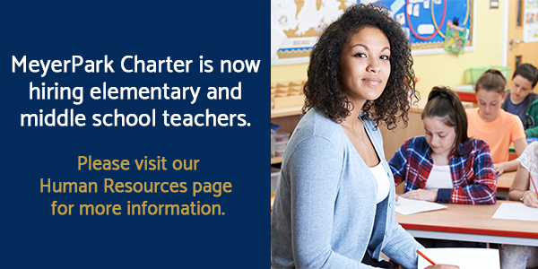 MeyerPark Charter is now hiring elementary and middle school teachers. Please visit our Human Resources page for more information.