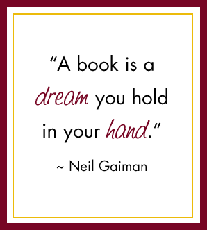 A book is a dream you hold in your hand. - Neil Gaiman