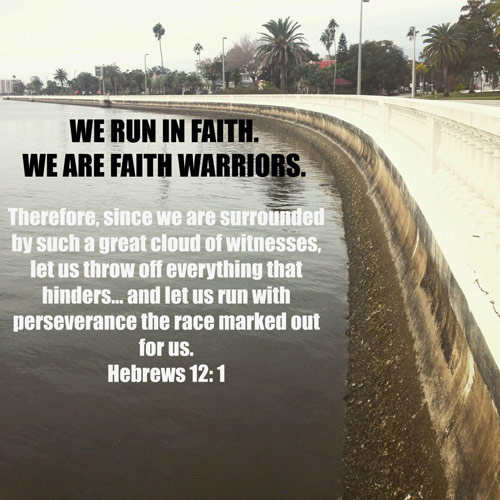Therefore, since we are surrounded by such a great cloud of witnesses, let us throw off everything that hinders... and let us run with perseverance the race marked out for us. Hebrews 12:1