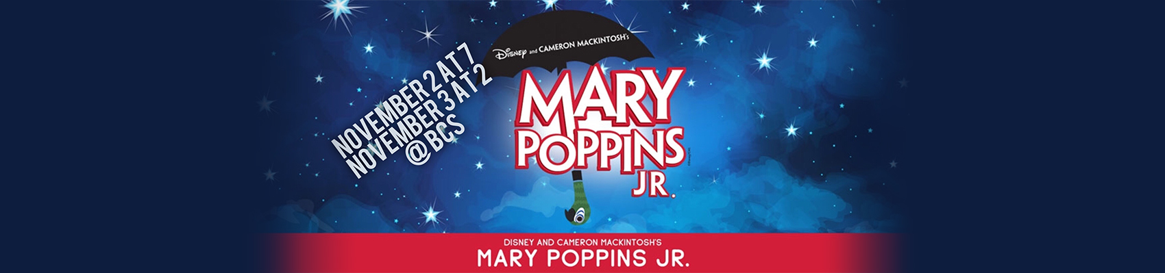 Disney and Cameron Mackintosh's Mary Poppins Jr. November 2 at 7. November 7 at 2. At BCS.