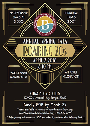 Bayshore Christian School Annual Spring Gala - Roaring 20s, April 7, 2018, 6-10 PM, Cuban Civic Club, 10905 Memorial Hwy, Tamps, 33615, RSVP by March 23, Tickets available at www.bayshorechristianschool.org
