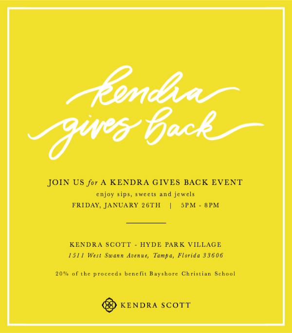 Kendra Gives Back. Join us for a Kendra Gives Back event. Enjoy sips, sweets and jewels, Friday, January 26th, 5 pm - 8 pm. Kendra Scott - Hyde Park Village: 1511 West Swann Avenue, Tampa, Florida 33606. 20% of the proceeds benefits Bayshore Christian School. Kendra Scott.