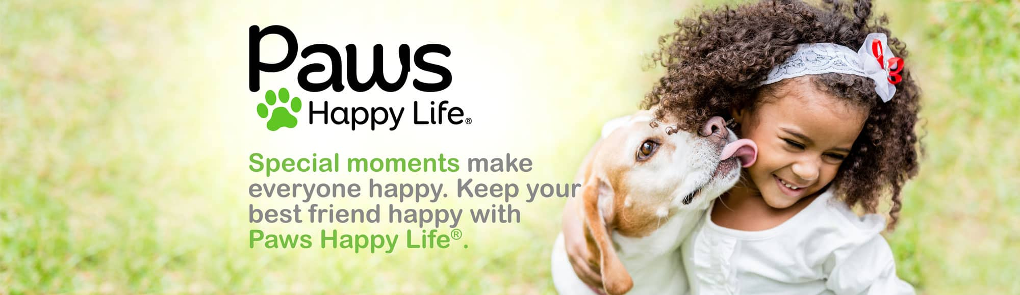 Special moments make everyone happy. Keep your best friends happy with Paws Happy Life.