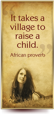 It takes a village to raise a child. - African proverb