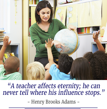 A teacher affects eternity; he can never tell where his influence stops- by Henry Brooks Adams