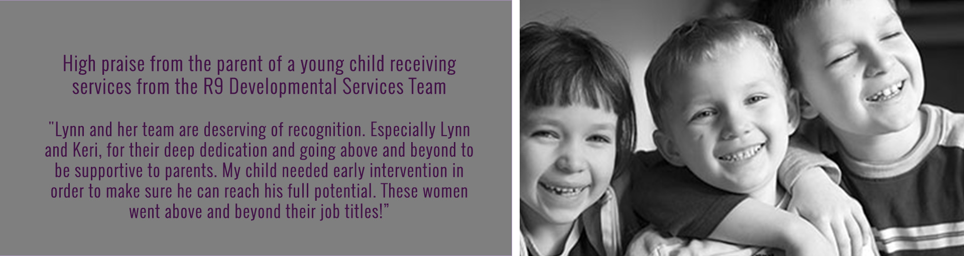 High praise from the parent of a young child receiving services from the R9 Developmental Services Team