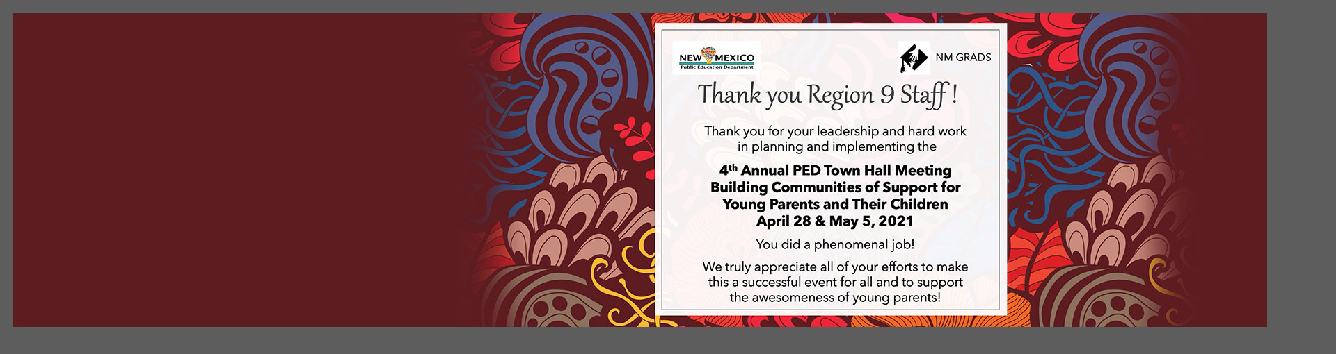 New Mexico Public Education Department. NM GRADS. Thank you Region 9 Staff! Thank you for your leadership and hard work in planning and implementing the 4th Annual PED Town Hall Meeting Building Communities of Support for Your Parents and Their Child