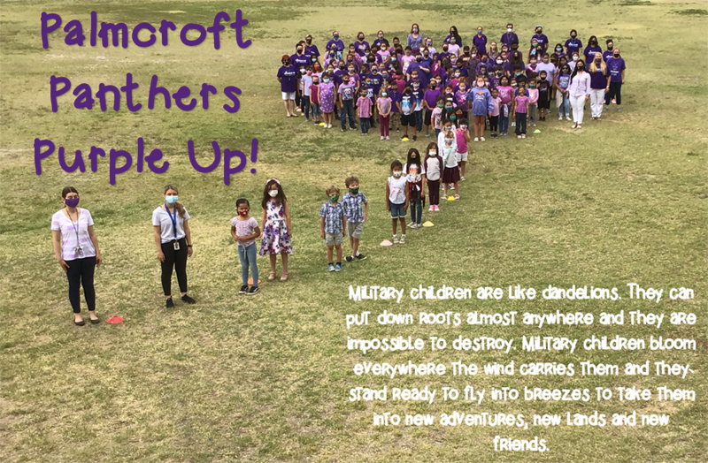 Palmcroft Panthers Purple Up! Military children are like dandelions. They can put down roots almost anywhere and they are impossible to destroy. Military children bloom everywhere the wind carries them and they stand ready to fly into breezes to take them into new adventures, new lands and new friends.