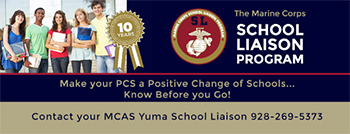 The marine corps school liaison program make your PCS a positive change of schools know before you go contact your MCAS yuma school liaison 9282695373