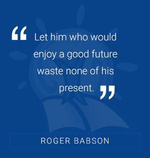 Let him who would enjoy a good future waste none of his present. -Roger Babson