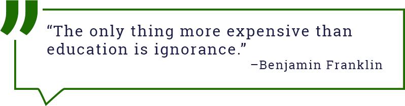 The only thing more expensive than education is ignorance. - Benjamin Franklin