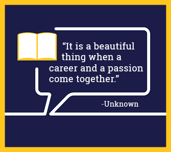 It is a beautiful thing when a career and a passion come together. - Unknown