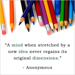 A mind when stretched by a new idea never regains its original dimensions. Anonymous