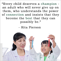 Every child deserves a champion - an adult who will never give up on them, who understands the power of connection and insists that they become the best that they can possibly be. Rita Pierson