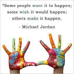 Some people want it to happen; some wish it would happen; others make it happen. Michael Jordan