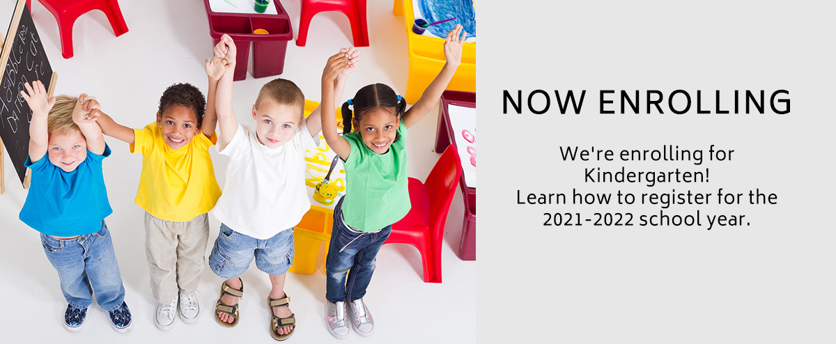 We're enrolling for Kindergarten!  Full and half-day options available  Learn how to register for the 2021-2022 school year.