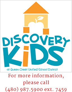 Discovery Kids at Queen Creek Unified School District. For more information please call (480) 987-5900 ext. 7459