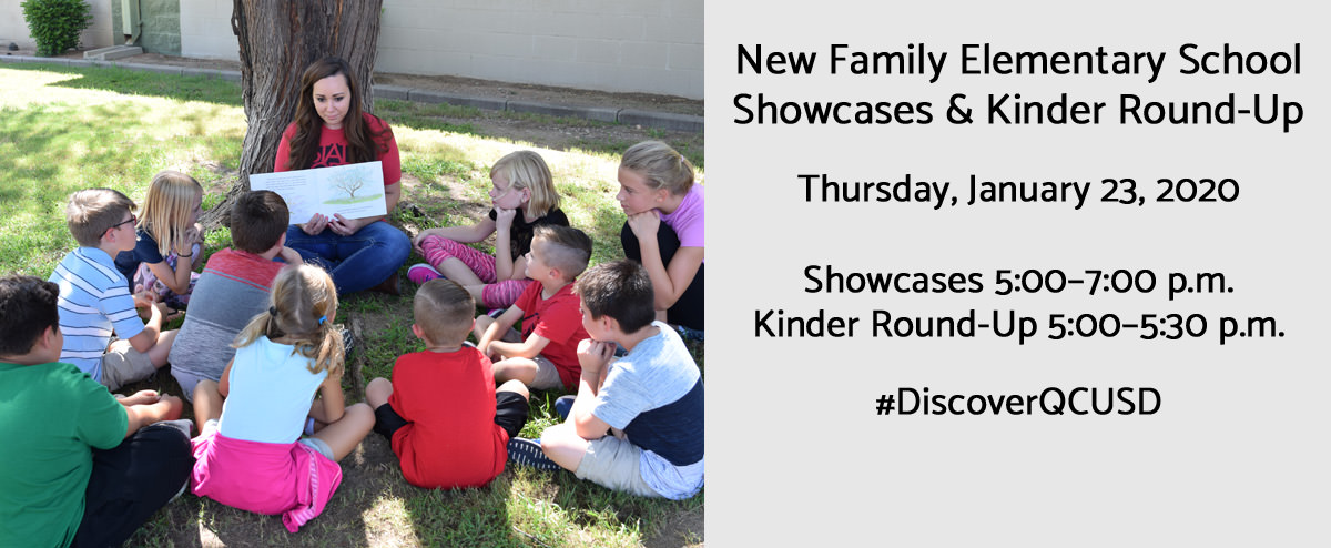 New Family Elementary School Showcases & Kinder Round-Up. Thursday, January 23, 2020. Showcases 5:00–7:00 p.m. Kinder Round-Up 5:00–5:30 p.m. #DiscoverQCUSD