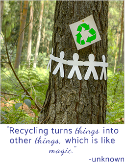 Recycling turns things into other things, which is like magic. Unknown