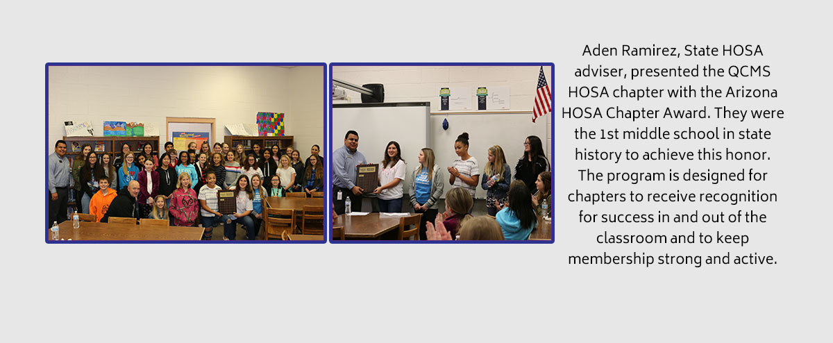 Aden Ramirez, State HOSA adviser, presented the QCMS HOSA chapter with the Arizona HOSA Chapter Award. They were the 1st middle school in state history to achieve this honor. The program is designed for chapters to receive recognition for success in