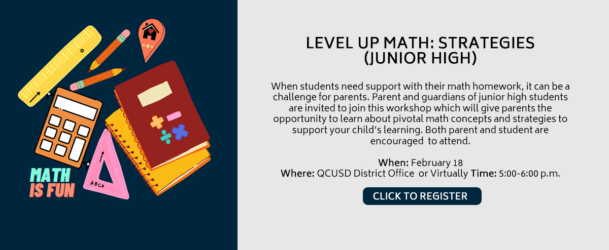 LEVEL UP MATH: STRATEGIES - Parents and guardians are invited to join this workshop which will give parents the opportunity to learn about the pivotal math concepts and strategies to support your child's learning. Both parent and student are encourag