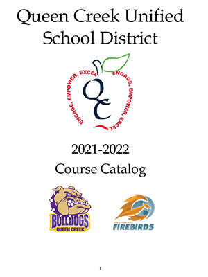 Queen Creek High School 2019-2020 Course Catalog. High Achievement In A Caring Learning Environment. Cover designed by: Jonathan Alicea