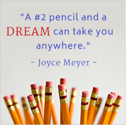 A number 2 pencil and a dream can take you anywhere. Joyce Meyer