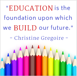 Education is the foundation upon which we build our future. Christine Gregoire