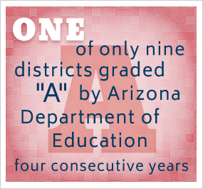 One of only nine districts graded A by Arizona Department of Education - four consecutive years