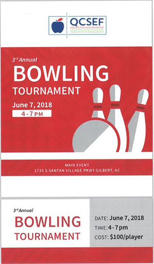 QCSEF 3rd Annual BOWLING TOURNAMENT - June 7, 2018 - 4:00-7:00 p.m. - Main event: 1735 Santan Village Pkwy, Gilbert, AZ - Cost: $100/player