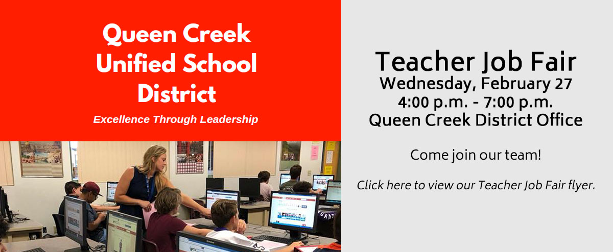 Queen Creek Unified School District - Excellence Through Leadership - Teacher Job Fair - Wednesday, February 27 - 4:00 p.m.-7:00 p.m. at district office - Come Join Our Team!