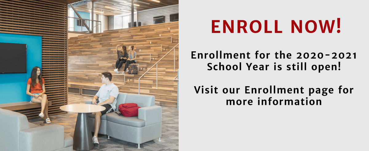 ENROLL NOW! Enrollment for the 2020–2021 school year is officially open! Visit our enrollment page for more information.