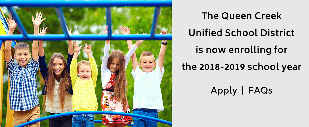 The Queen Creek Unified School District is now enrolling for the 2018-2019 school year.