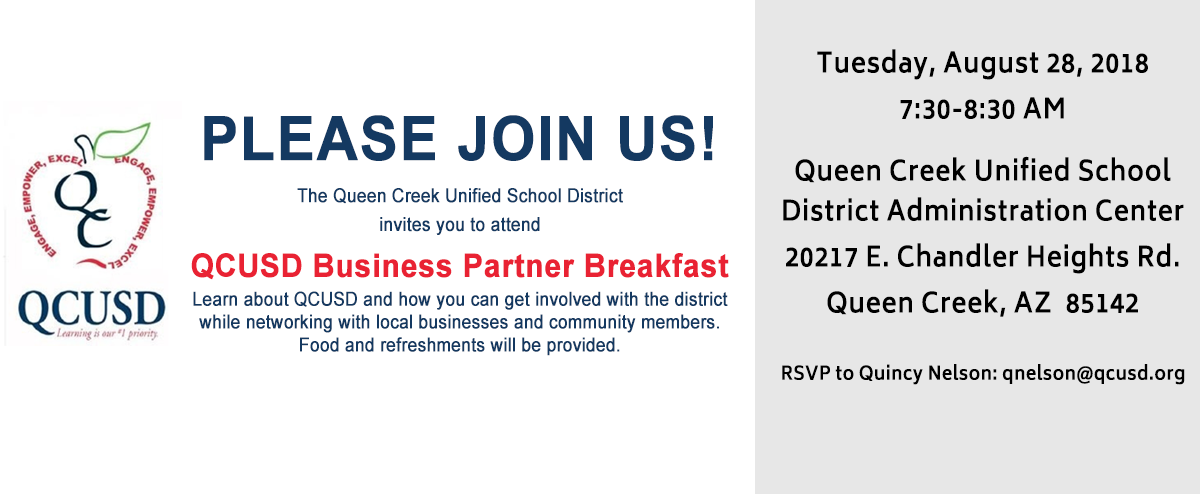 Please Join Us! The Queen Creek Unified School District invites you to attend QCUSD Business Partner Breakfast. Learn about QCUSD and how you can get involved with the district while networking with local businesses and community members. Food and re