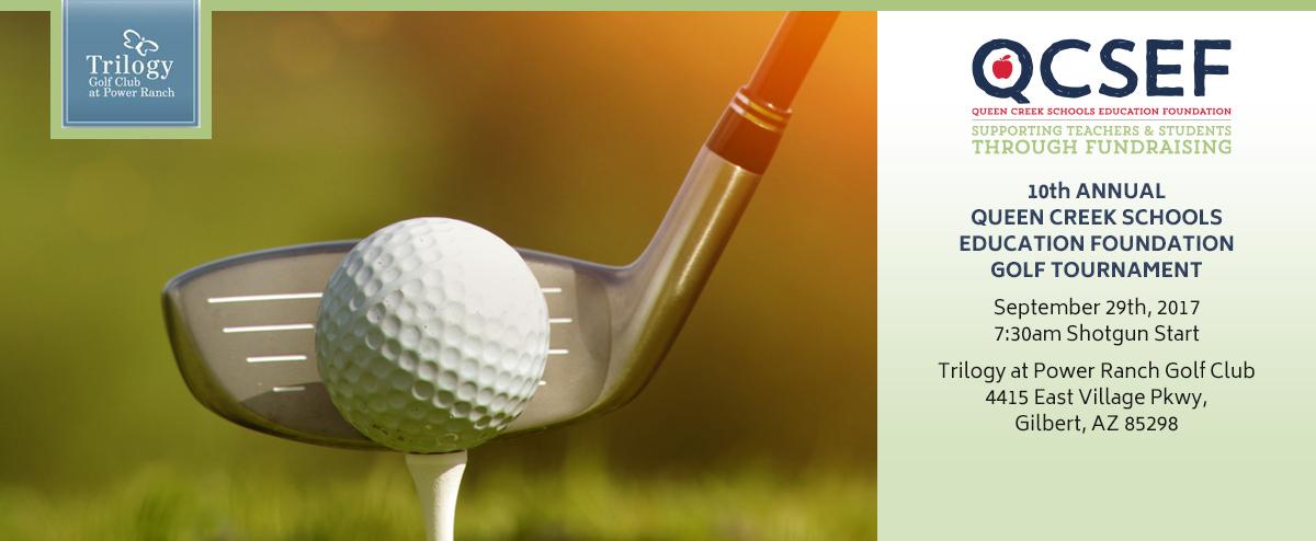 10th Annual Queen Creek Golf Tournament. September 29th, 2017. 7:30am Shotgun Start. Trilogy at Power Ranch Golf Club. 4415 East Village Pkwy, Gilbert, AZ 85298