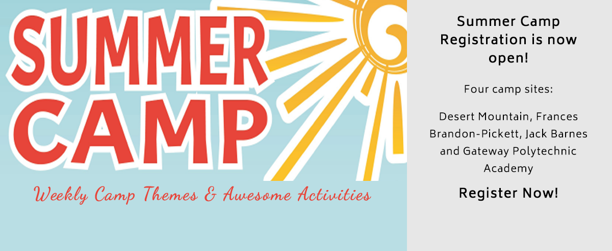 Summer Camp Registration is now open.  Four camp sites Desert Mountain, Frances Brandon Pickett, Jack Barnes, and Gateway Polytechnic Academy.  Register Now