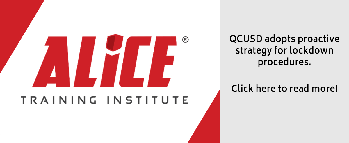 ALICE Training Institute. QCUSD adopts proactive strategy for lockdown procedures. Click here to read more! ALICE: Alert, Lockdown, Inform, Counter and Evacuate.