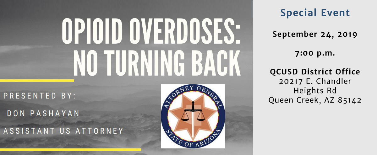 Opioid Overdoses: No Turning Back presentation by Don Pashayan, Assistant US Attorney. September 24, 2019, 7:00. QCUSD District Office - 20217 E. Chandler Heights rd, Queen Creek, AZ 85142