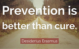 Prevention is better than cure. -Desiderius Erasmus