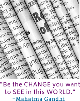 Be the change you want to see in this world. - Mahatma Gandhi