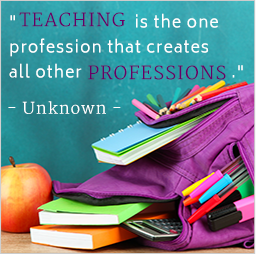 Teaching is the one profession that creates all other professions.