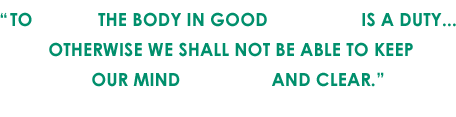 To keep the body in good health is a duty... otherwise we shall not be able to keep our mind strong and clear. - Buddha