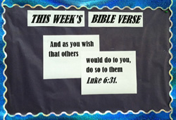 This week's bible verse. And as you wish that others would do to you, do so to them. Luke 6:31.
