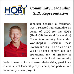 HOBY logo. Empower. Lead. Excel. Community Leadership GICC Representative. Johnathan Schardt, a freshman, was selected representative on behalf of GICC for the HOBY (Hugh O'Brian Youth Leadership) CleW (Community Leadership Workshop) 2019 seminar. These Community Leadership Workshops provide an opportunity for 9th graders to interact with local community leaders, learn to form diverse relationships, participate in a variety of leadership experiences, and partake in a community service project.